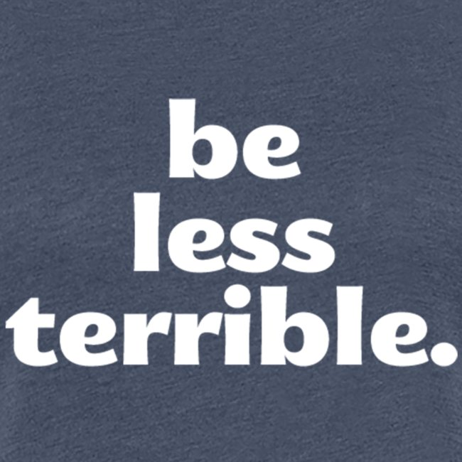 "Women's ""Be Less Terrible"" Tri-Blend Shirt"