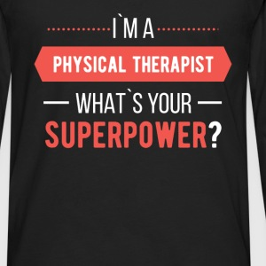 I`m a physical therapist. What`s your superpower? - Men's Premium Long Sleeve T-Shirt