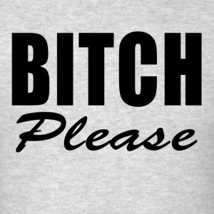 BITCH PLEASE FUNNY Sportswear - Men's T-Shirt