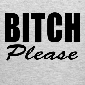 BITCH PLEASE FUNNY T-Shirts - Men's Premium Tank