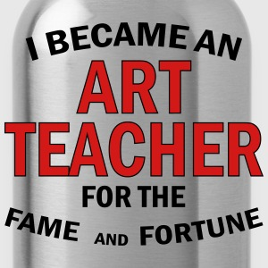 I Became An Art Teacher For The Fame And Fortune T-Shirts - Water Bottle