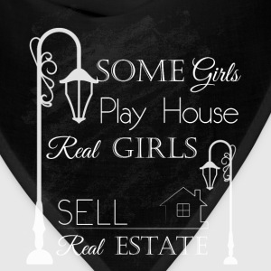 Some girls play house real girls sell real estate - Bandana