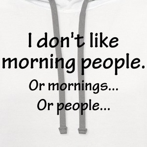 I Don't Like Morning People... T-Shirts - Contrast Hoodie