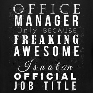 Office manager only because freaking awesome is no - Men's Premium Tank