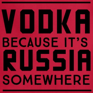 Vodka because it's Russia somewhere T-Shirts - Adjustable Apron