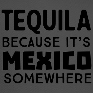 Tequila because it's Mexico somewhere T-Shirts - Trucker Cap