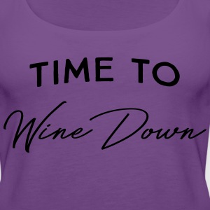 Time to wine down T-Shirts - Women's Premium Tank Top
