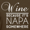 Wine because it's Napa somewhere T-Shirts - Women's T-Shirt