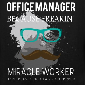 Office manager because freakin' miracle worker isn - Men's Premium Tank
