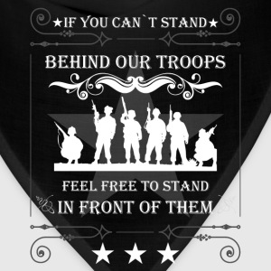 If you can't stand behind our troops feel free to  - Bandana