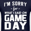 I'm sorry for what I said on game day T-Shirts - Men's T-Shirt
