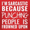 I'm sarcastic because punching people is T-Shirts - Men's T-Shirt