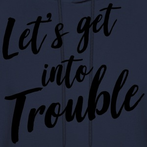 Let's get into trouble T-Shirts - Men's Hoodie