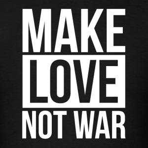 MAKE LOVE NOT WAR Sportswear - Men's T-Shirt