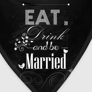 Eat drink and be married - Bandana