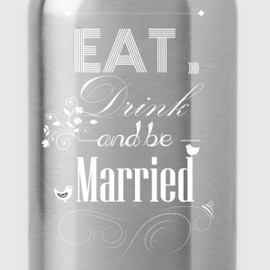 Eat drink and be married - Water Bottle