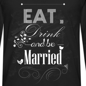 Eat drink and be married - Men's Premium Long Sleeve T-Shirt