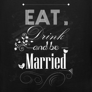 Eat drink and be married - Men's Premium Tank