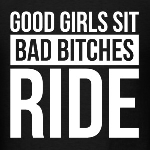 GOOD GIRLS SIT, BAD BITCHES RIDE Tanks - Men's T-Shirt