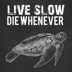 Live slow die whenever - Adjustable Apron