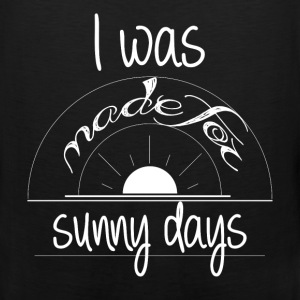 I was made for sunny days - Men's Premium Tank