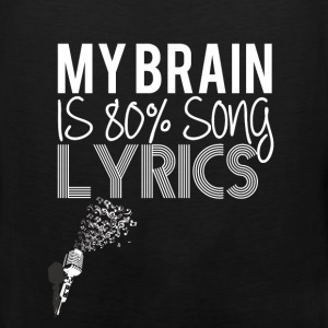 My brain is 80% song lyrics  - Men's Premium Tank