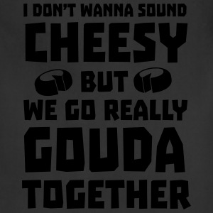 We go really gouda together T-Shirts - Adjustable Apron