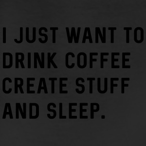 I just want to drink coffee create stuff and sleep T-Shirts - Leggings