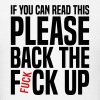 If You Can Read This Please Back The Fck Up T-Shirts - Men's T-Shirt