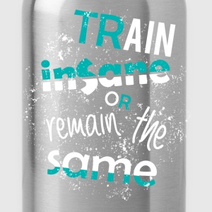 Train insane or remain the same - Water Bottle