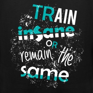 Train insane or remain the same - Men's Premium Tank