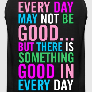 Every Day May Not Be Good T-Shirts - Men's Premium Tank