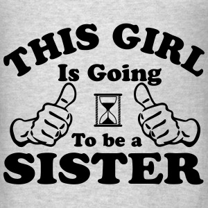 This Girl Is Going To Be A Sister Hoodies - Men's T-Shirt