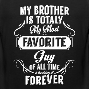 My Brother Is Totally My Most Favorite Guy T-Shirts - Men's Premium Tank