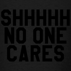 Shhhh no one cares Long Sleeve Shirts - Men's T-Shirt