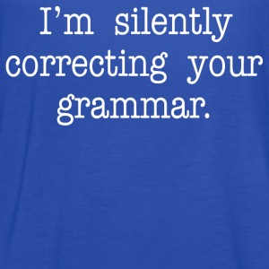 I'm Silently Correcting Your Grammar T-Shirts - Women's Flowy Tank Top by Bella