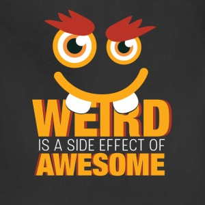 Weird is a side effect of awesome - Adjustable Apron