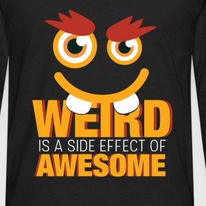 Weird is a side effect of awesome - Men's Premium Long Sleeve T-Shirt