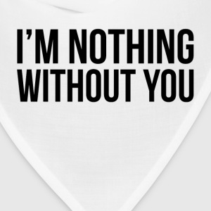 I'M NOTHING WITHOUT YOU T-Shirts - Bandana