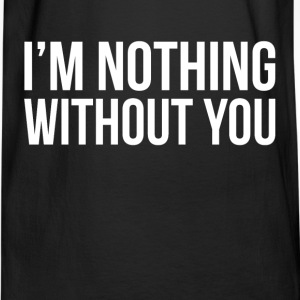 I'M NOTHING WITHOUT YOU Hoodies - Men's Long Sleeve T-Shirt