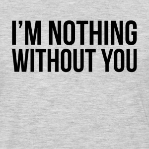 I'M NOTHING WITHOUT YOU Sportswear - Men's Premium Long Sleeve T-Shirt