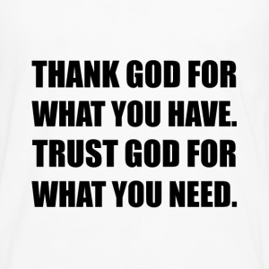 Thank God For Have Trust Need - Men's Premium Long Sleeve T-Shirt