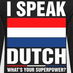 I Speak Dutch Whats Your Superpower Tshirt T-Shirts - Men's Premium Long Sleeve T-Shirt