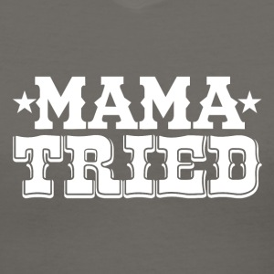 MAMA TRIED - Women's V-Neck T-Shirt