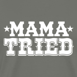 MAMA TRIED - Men's Premium T-Shirt
