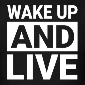 WAKE UP AND LIVE Sportswear - Men's T-Shirt