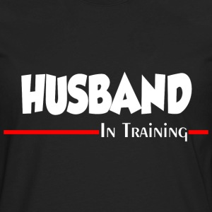 HUSBAND IN TRAINING T-Shirts - Men's Premium Long Sleeve T-Shirt