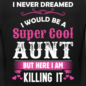 I Never Dreamed I Would Be A Super Cool Aunt T-Shirts - Men's Premium Tank