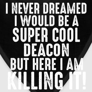 I Never Dreamed I Would Be A Super Cool Deacon... T-Shirts - Bandana