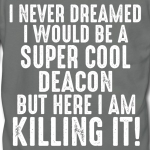 I Never Dreamed I Would Be A Super Cool Deacon... T-Shirts - Unisex Fleece Zip Hoodie by American Apparel